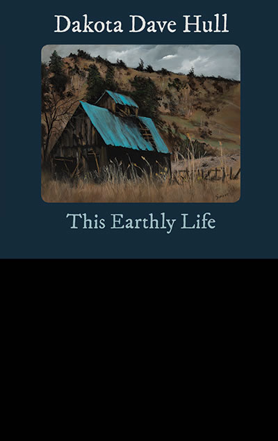 This Earthly Life by Dakota Dave Hull